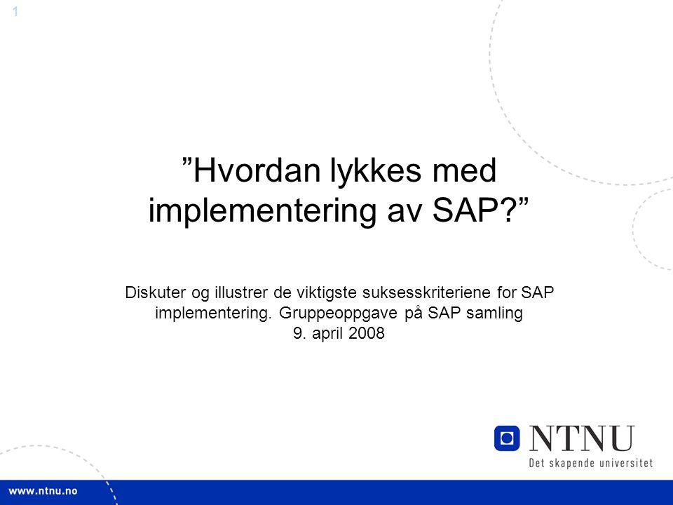 1 Hvordan lykkes med implementering av SAP Diskuter og illustrer de viktigste suksesskriteriene for SAP implementering.
