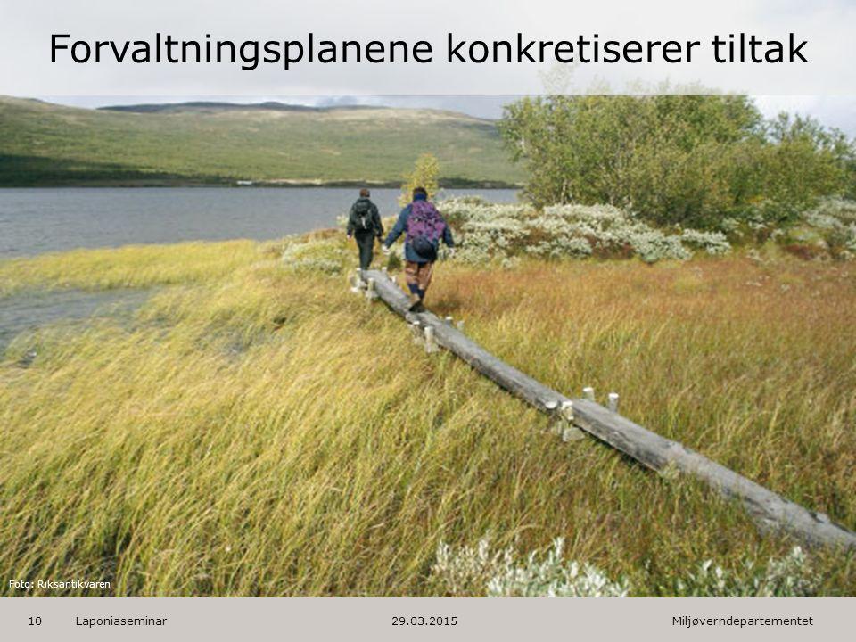 Miljøverndepartementet Norsk mal: Skilleark virkemidler – frise Laponiaseminar10 Forvaltningsplanene konkretiserer tiltak Foto: Riksantikvaren 29.03.2015
