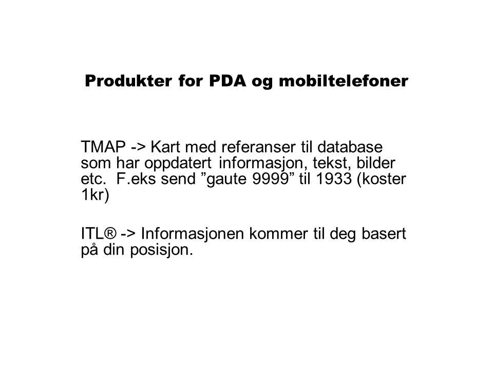 Produkter for PDA og mobiltelefoner TMAP -> Kart med referanser til database som har oppdatert informasjon, tekst, bilder etc.