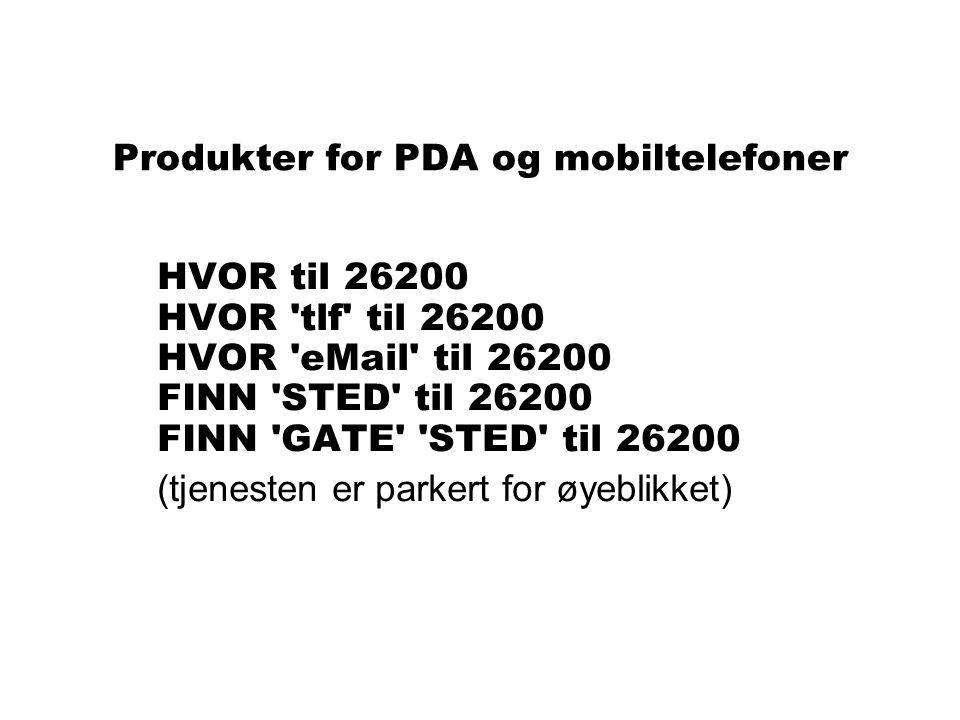 Produkter for PDA og mobiltelefoner HVOR til 26200 HVOR 'tlf' til 26200 HVOR 'eMail' til 26200 FINN 'STED' til 26200 FINN 'GATE' 'STED' til 26200 (tje