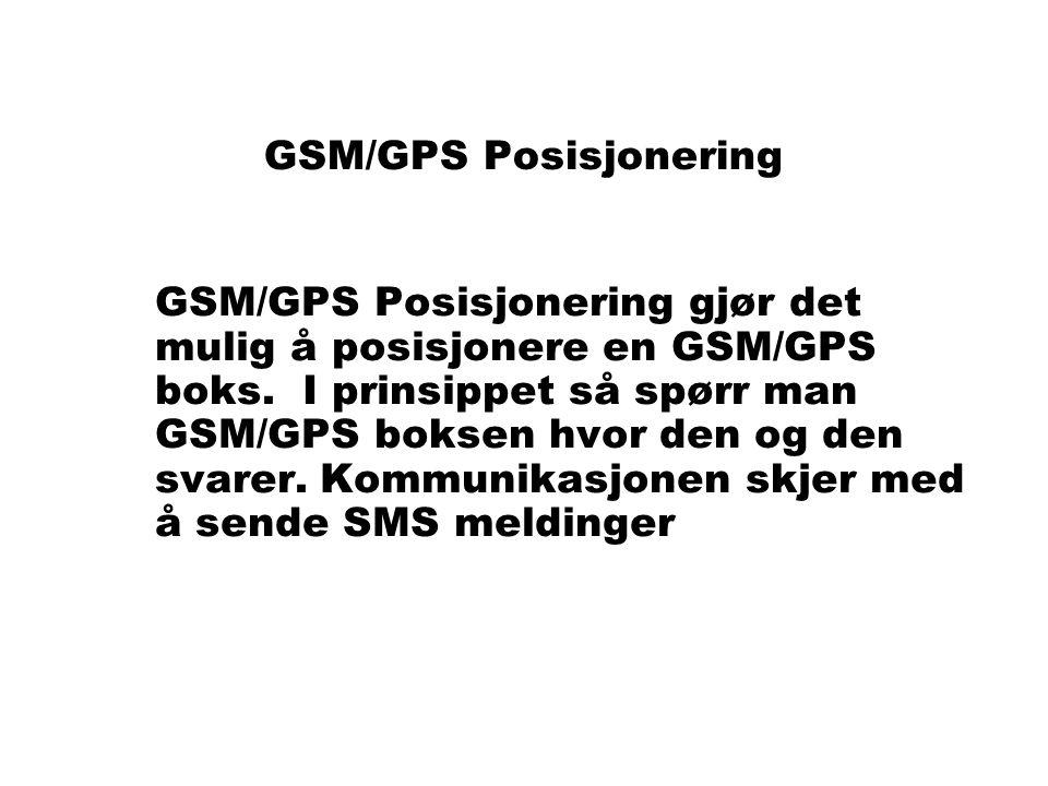 GSM/GPS Posisjonering GSM/GPS Posisjonering gjør det mulig å posisjonere en GSM/GPS boks. I prinsippet så spørr man GSM/GPS boksen hvor den og den sva