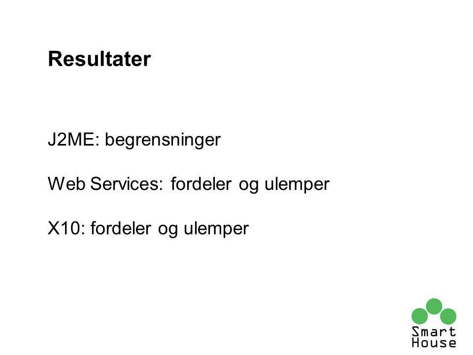 J2ME: begrensninger Web Services: fordeler og ulemper X10: fordeler og ulemper Resultater