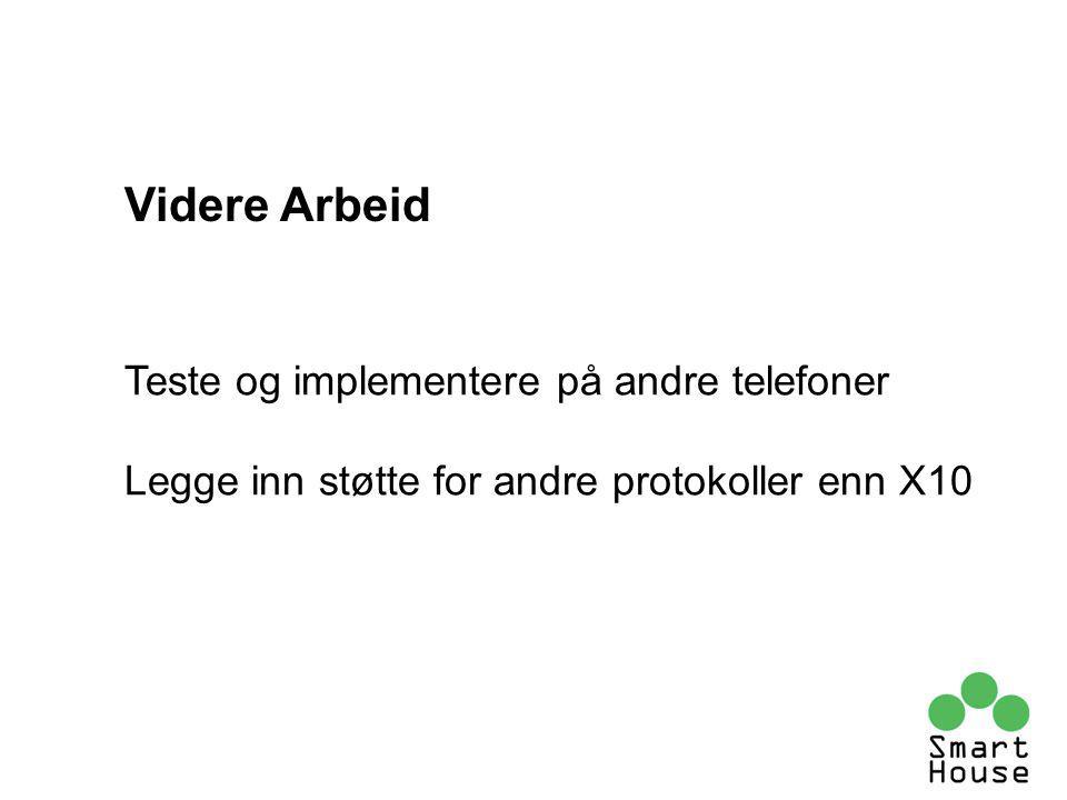 Teste og implementere på andre telefoner Legge inn støtte for andre protokoller enn X10 Videre Arbeid