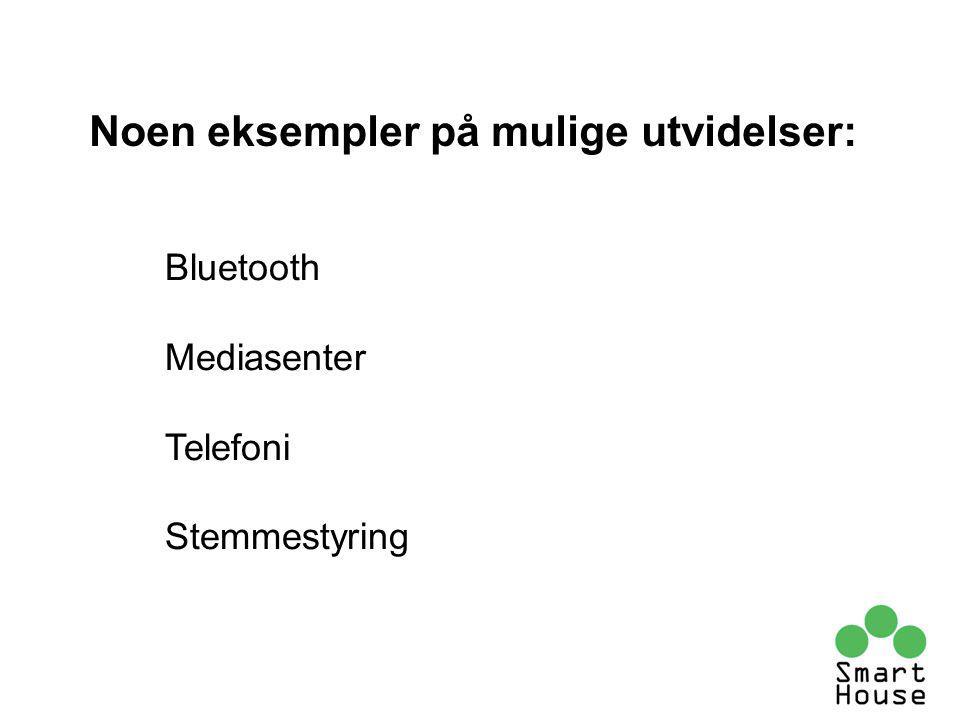 Bluetooth Mediasenter Telefoni Stemmestyring Noen eksempler på mulige utvidelser: