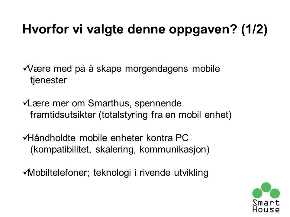 Hvorfor vi valgte denne oppgaven? (1/2) Være med på å skape morgendagens mobile tjenester Lære mer om Smarthus, spennende framtidsutsikter (totalstyri