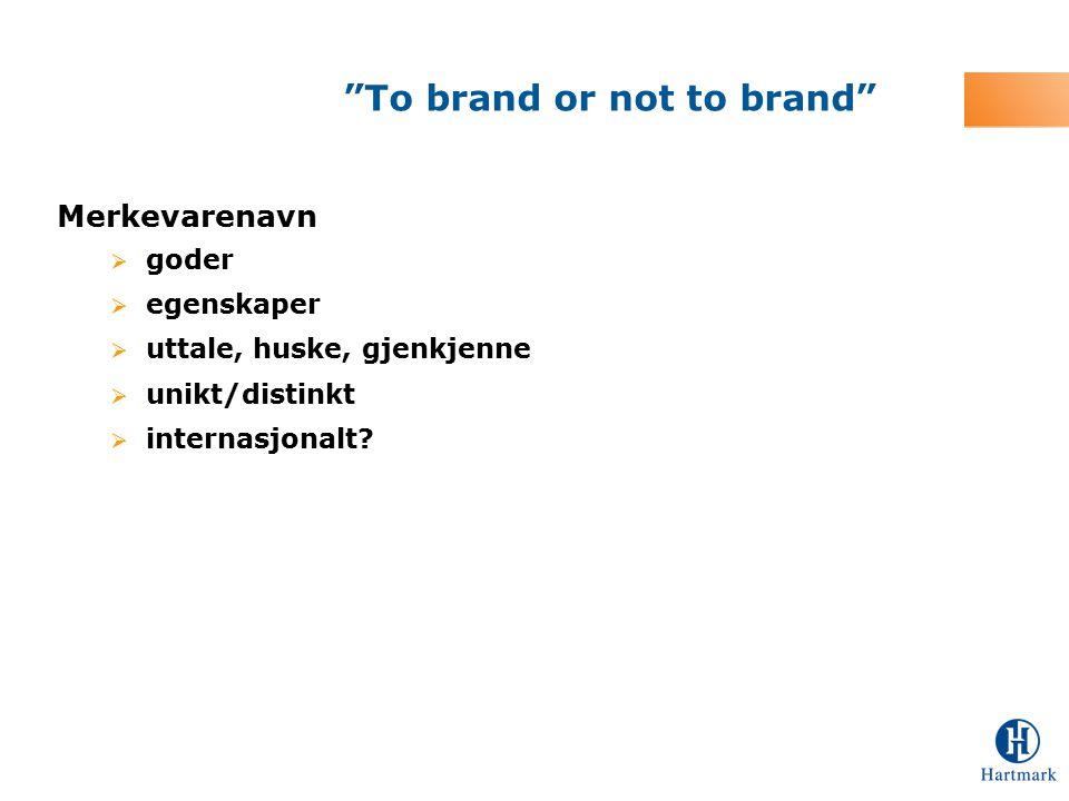 """Merkevarenavn  goder  egenskaper  uttale, huske, gjenkjenne  unikt/distinkt  internasjonalt? """"To brand or not to brand"""""""
