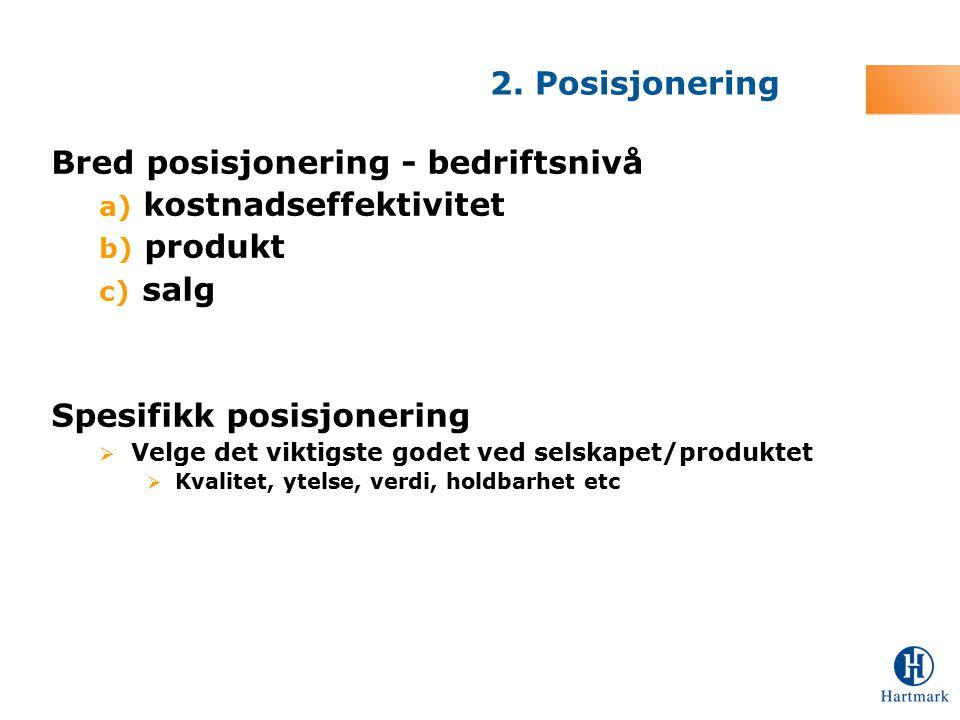 Bred posisjonering - bedriftsnivå a) kostnadseffektivitet b) produkt c) salg Spesifikk posisjonering  Velge det viktigste godet ved selskapet/produkt