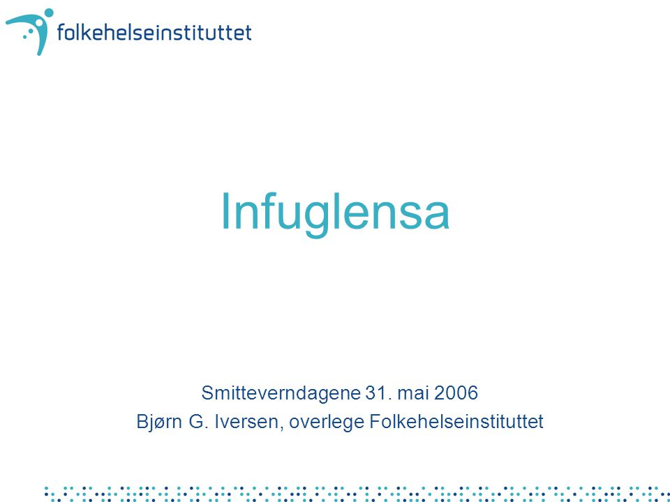 Infuglensa Smitteverndagene 31. mai 2006 Bjørn G. Iversen, overlege Folkehelseinstituttet