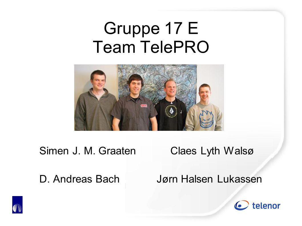 Gruppe 17 E Team TelePRO Simen J. M. Graaten Claes Lyth Walsø D. Andreas BachJørn Halsen Lukassen
