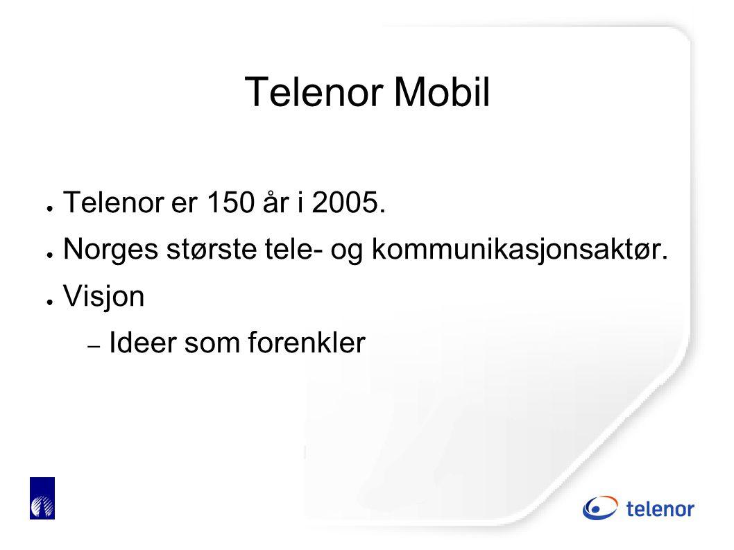 Telenor Mobil ● Telenor er 150 år i 2005. ● Norges største tele- og kommunikasjonsaktør.