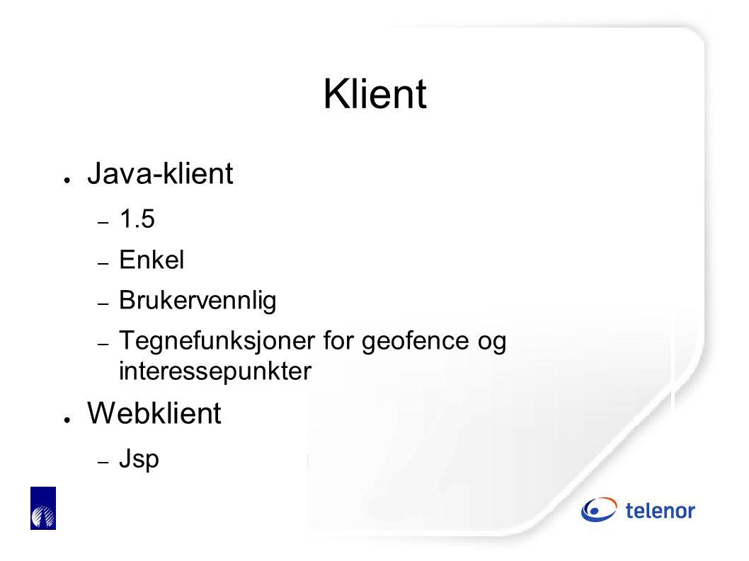 Klient ● Java-klient – 1.5 – Enkel – Brukervennlig – Tegnefunksjoner for geofence og interessepunkter ● Webklient – Jsp