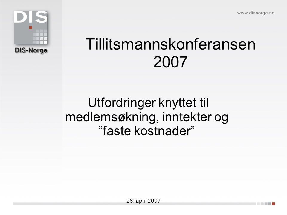 "28. april 2007 Tillitsmannskonferansen 2007 Utfordringer knyttet til medlemsøkning, inntekter og ""faste kostnader"""