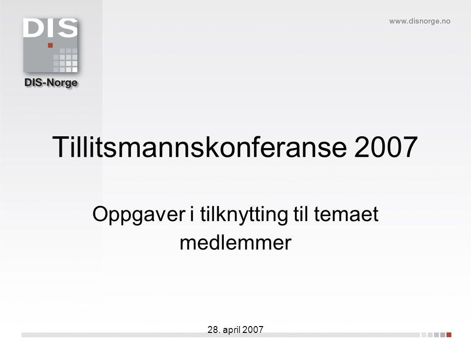 28. april 2007 Tillitsmannskonferanse 2007 Oppgaver i tilknytting til temaet medlemmer
