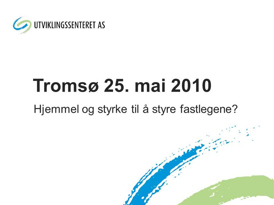 Hjemmel og styrke til å styre fastlegene Tromsø 25. mai 2010