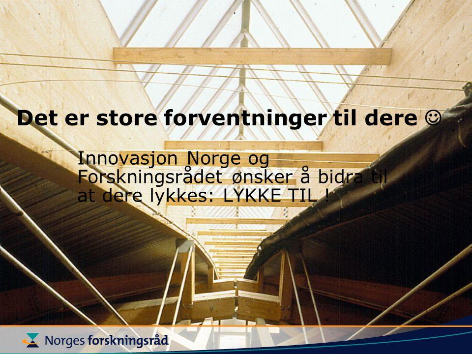Det er store forventninger til dere Innovasjon Norge og Forskningsrådet ønsker å bidra til at dere lykkes: LYKKE TIL !