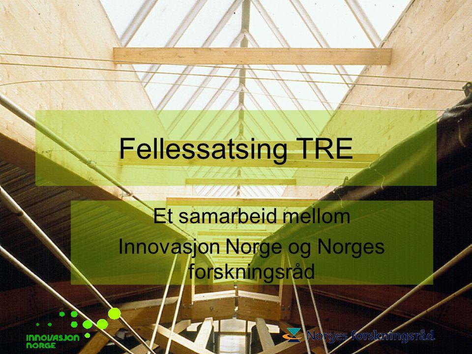Fellessatsing TRE Et samarbeid mellom Innovasjon Norge og Norges forskningsråd