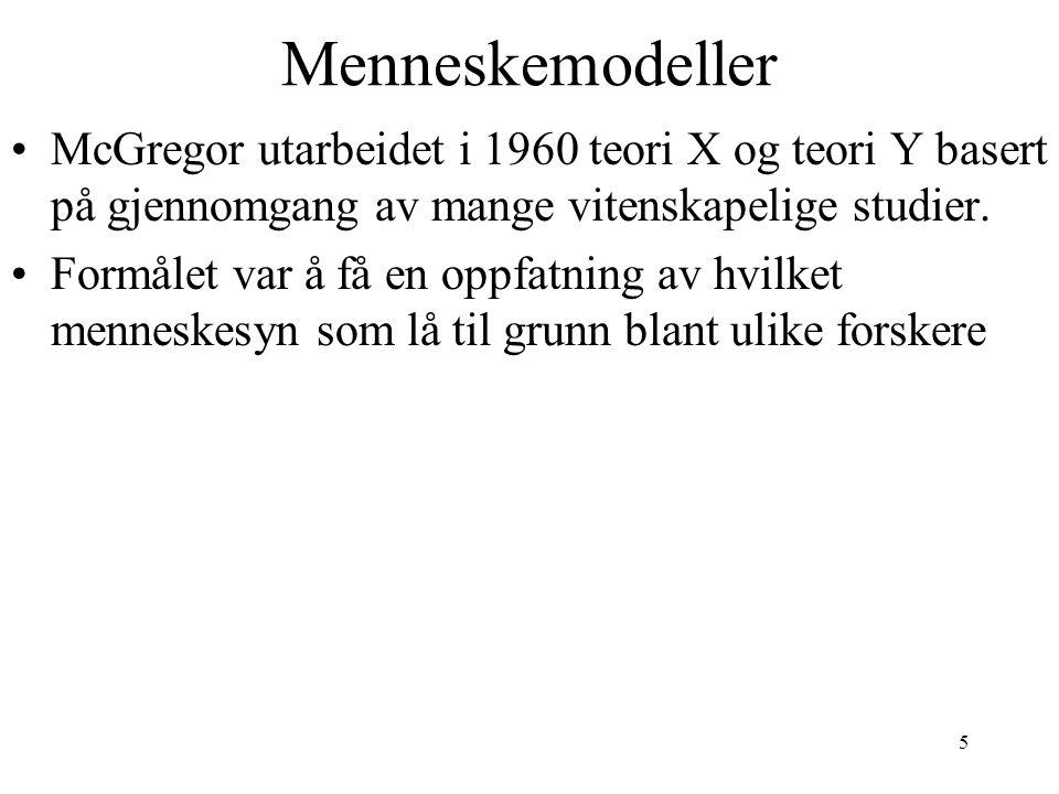 5 Menneskemodeller McGregor utarbeidet i 1960 teori X og teori Y basert på gjennomgang av mange vitenskapelige studier. Formålet var å få en oppfatnin