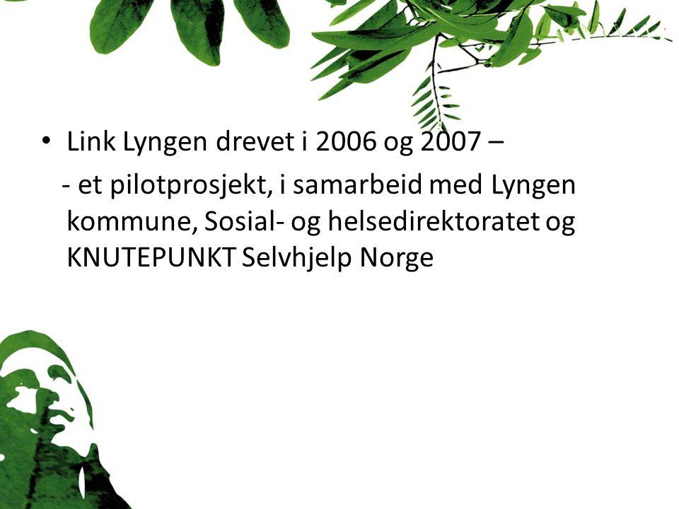 Link Lyngen drevet i 2006 og 2007 – - et pilotprosjekt, i samarbeid med Lyngen kommune, Sosial- og helsedirektoratet og KNUTEPUNKT Selvhjelp Norge