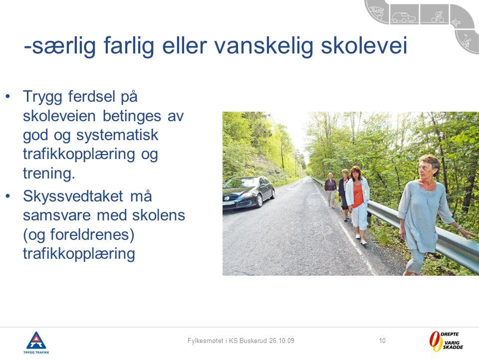 Fylkesmøtet i KS Buskerud 26.10.0910 -særlig farlig eller vanskelig skolevei Trygg ferdsel på skoleveien betinges av god og systematisk trafikkopplæri