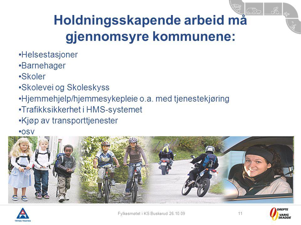 Fylkesmøtet i KS Buskerud 26.10.0911 Holdningsskapende arbeid må gjennomsyre kommunene: Helsestasjoner Barnehager Skoler Skolevei og Skoleskyss Hjemme