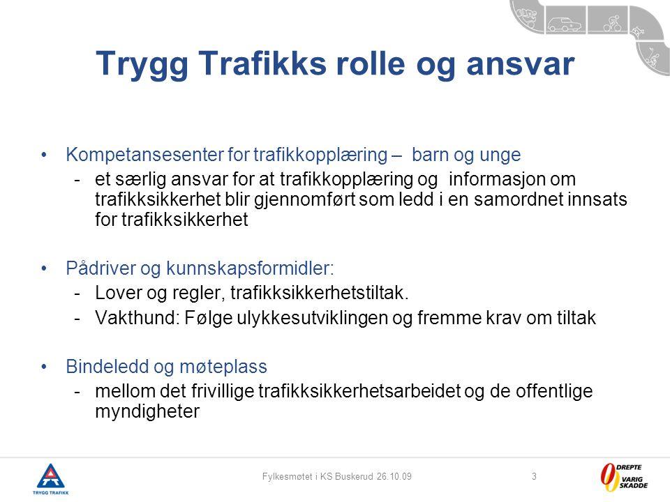 Fylkesmøtet i KS Buskerud 26.10.093 Trygg Trafikks rolle og ansvar Kompetansesenter for trafikkopplæring – barn og unge -et særlig ansvar for at trafi