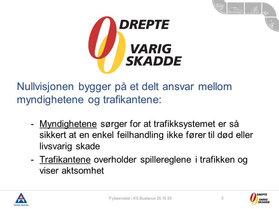 Fylkesmøtet i KS Buskerud 26.10.095 Nullvisjonen bygger på et delt ansvar mellom myndighetene og trafikantene: -Myndighetene sørger for at trafikksyst
