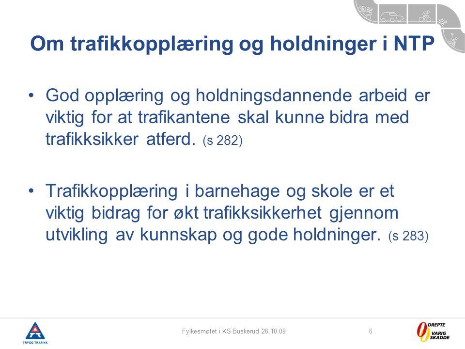 Fylkesmøtet i KS Buskerud 26.10.096 Om trafikkopplæring og holdninger i NTP God opplæring og holdningsdannende arbeid er viktig for at trafikantene sk