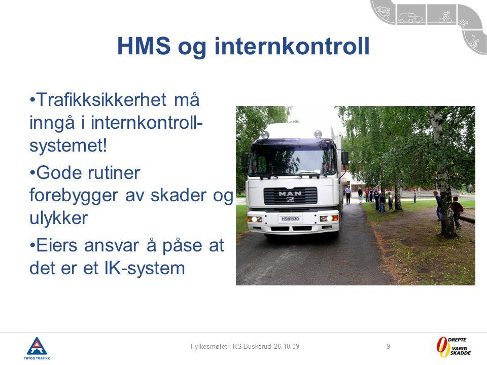 Fylkesmøtet i KS Buskerud 26.10.099 HMS og internkontroll Trafikksikkerhet må inngå i internkontroll- systemet! Gode rutiner forebygger av skader og u