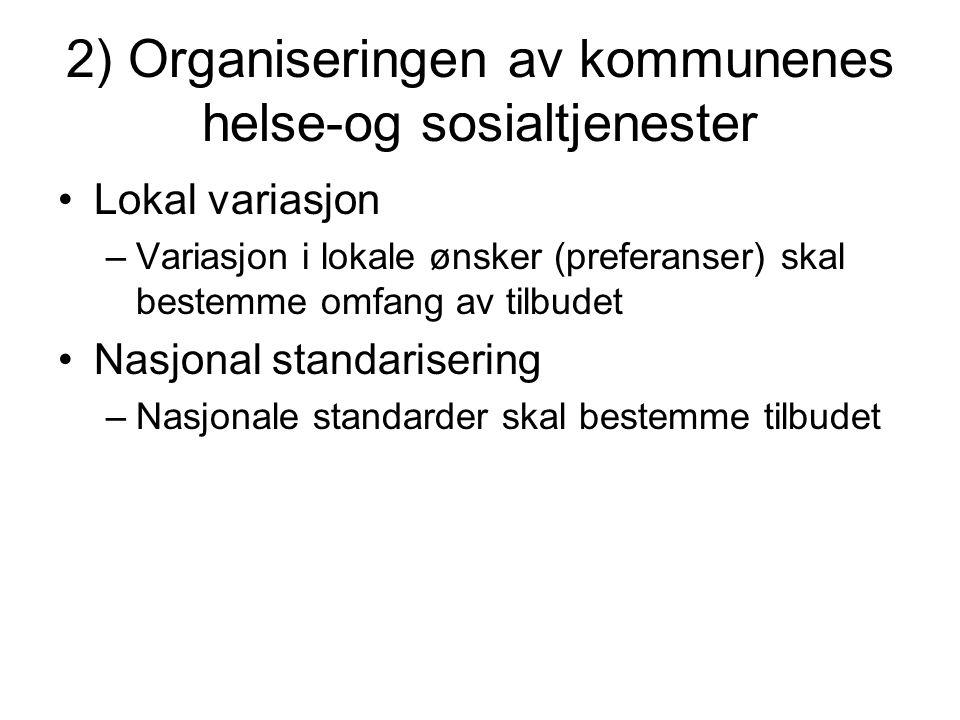 2) Organiseringen av kommunenes helse-og sosialtjenester Lokal variasjon –Variasjon i lokale ønsker (preferanser) skal bestemme omfang av tilbudet Nas