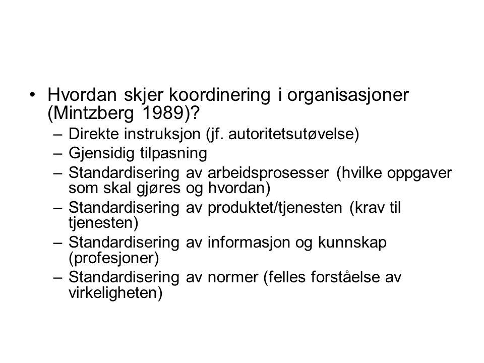 Hvordan skjer koordinering i organisasjoner (Mintzberg 1989)? –Direkte instruksjon (jf. autoritetsutøvelse) –Gjensidig tilpasning –Standardisering av