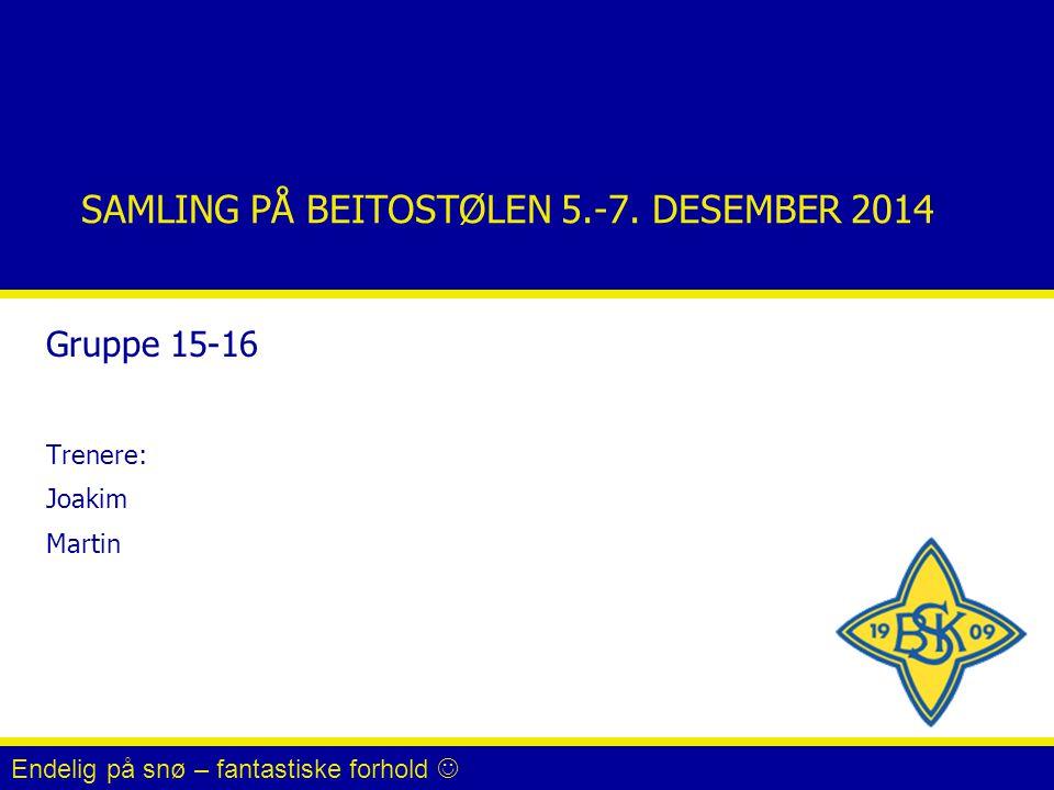 SAMLING PÅ BEITOSTØLEN 5.-7. DESEMBER 2014 Gruppe 15-16 Trenere: Joakim Martin Endelig på snø – fantastiske forhold