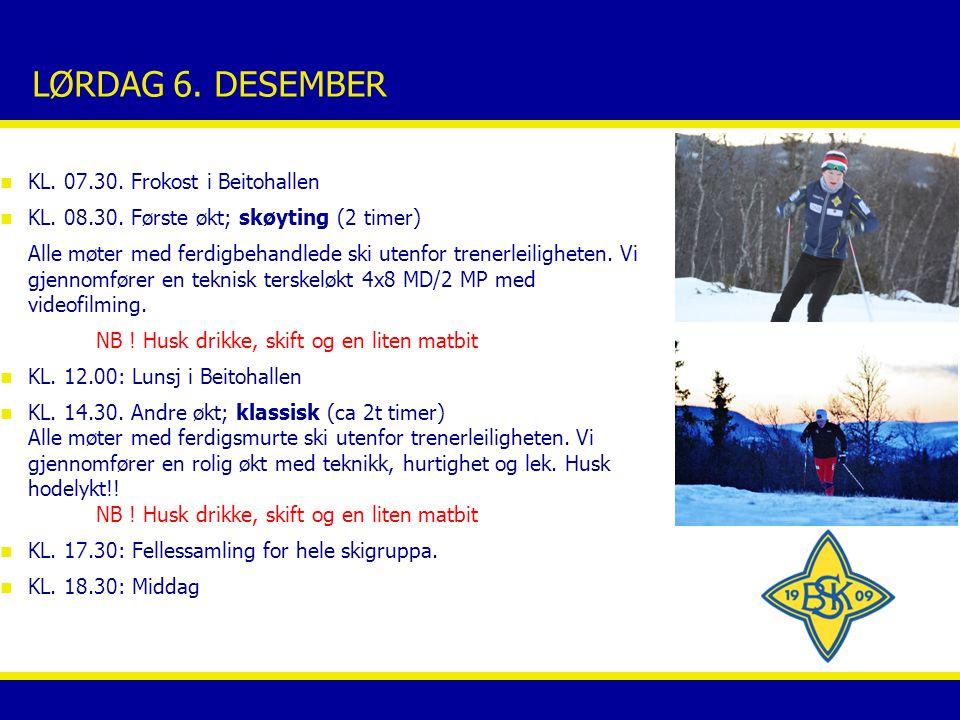 LØRDAG 6. DESEMBER n KL. 07.30. Frokost i Beitohallen n KL. 08.30. Første økt; skøyting (2 timer) Alle møter med ferdigbehandlede ski utenfor trenerle