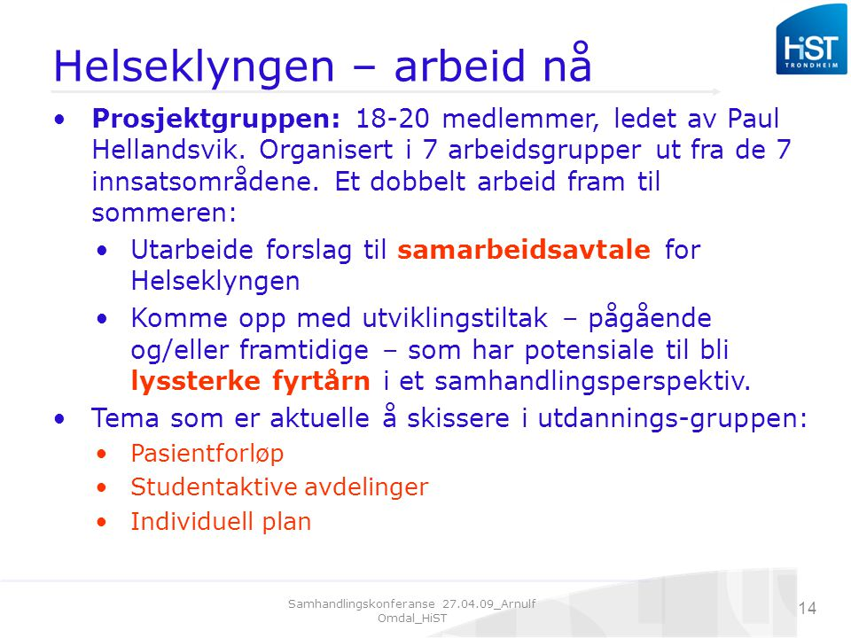 Samhandlingskonferanse 27.04.09_Arnulf Omdal_HiST 14 Helseklyngen – arbeid nå Prosjektgruppen: 18-20 medlemmer, ledet av Paul Hellandsvik.