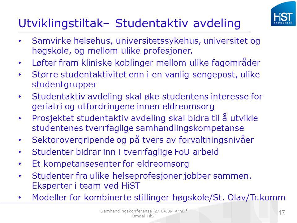 Samhandlingskonferanse 27.04.09_Arnulf Omdal_HiST 17 Utviklingstiltak– Studentaktiv avdeling Samvirke helsehus, universitetssykehus, universitet og høgskole, og mellom ulike profesjoner.