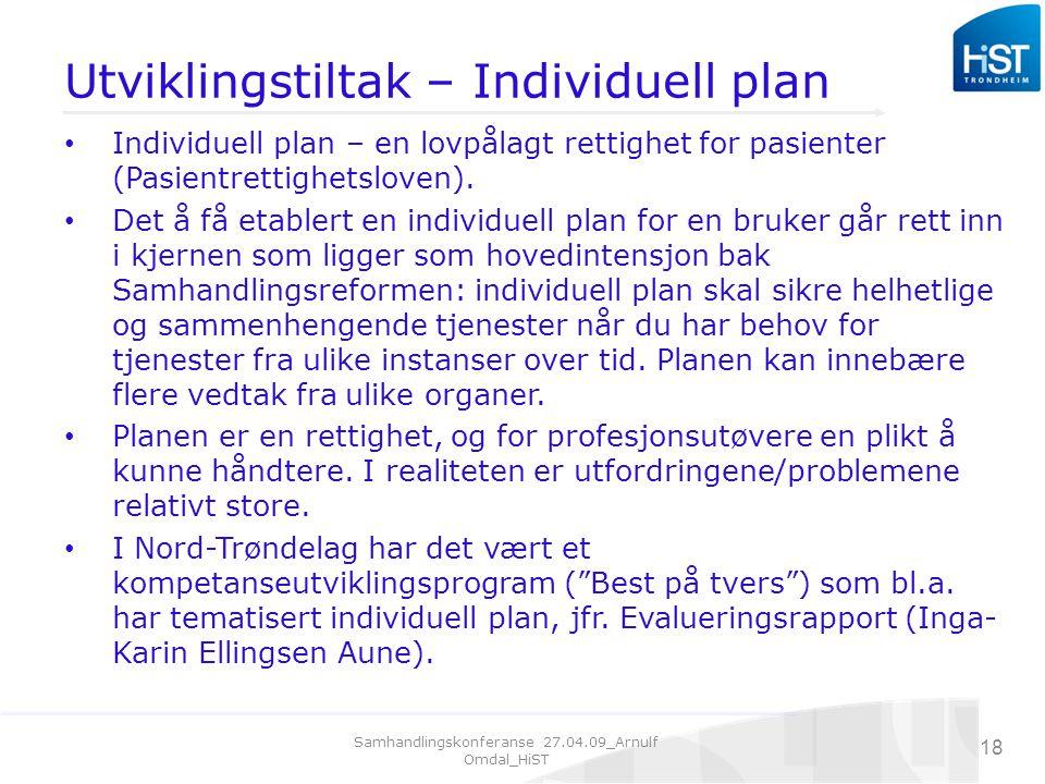 Samhandlingskonferanse 27.04.09_Arnulf Omdal_HiST 18 Utviklingstiltak – Individuell plan Individuell plan – en lovpålagt rettighet for pasienter (Pasientrettighetsloven).