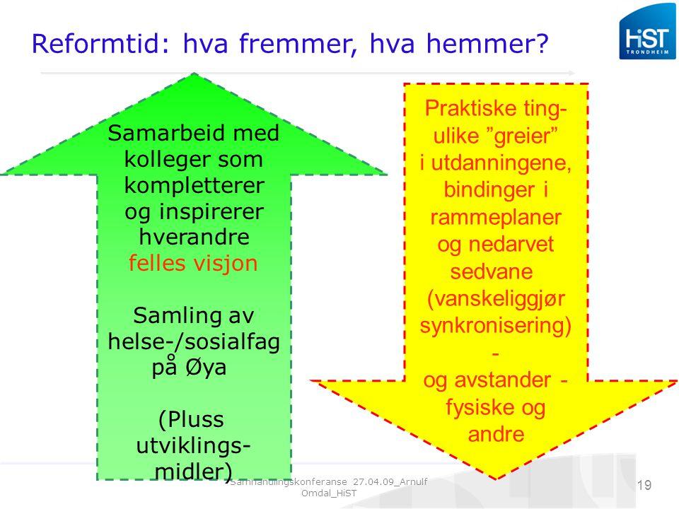 Samhandlingskonferanse 27.04.09_Arnulf Omdal_HiST 19 Reformtid: hva fremmer, hva hemmer.
