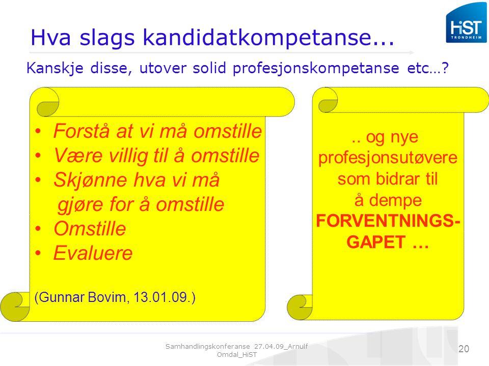 Samhandlingskonferanse 27.04.09_Arnulf Omdal_HiST 20 Hva slags kandidatkompetanse...