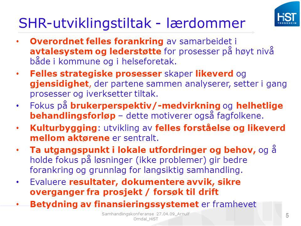 Samhandlingskonferanse 27.04.09_Arnulf Omdal_HiST 5 SHR-utviklingstiltak - lærdommer Overordnet felles forankring av samarbeidet i avtalesystem og lederstøtte for prosesser på høyt nivå både i kommune og i helseforetak.