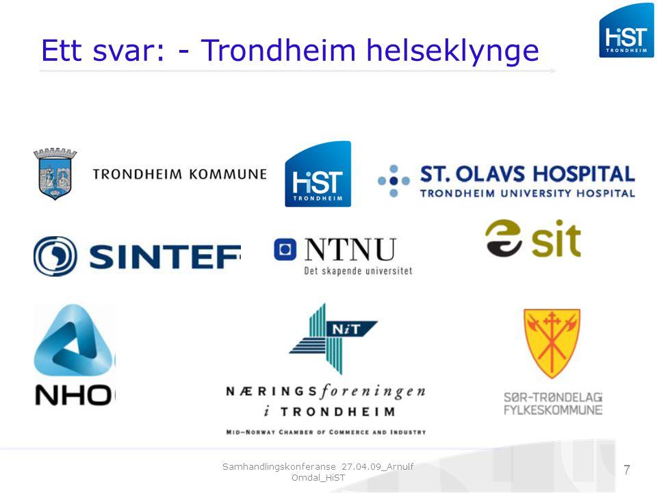Samhandlingskonferanse 27.04.09_Arnulf Omdal_HiST 7 Ett svar: - Trondheim helseklynge