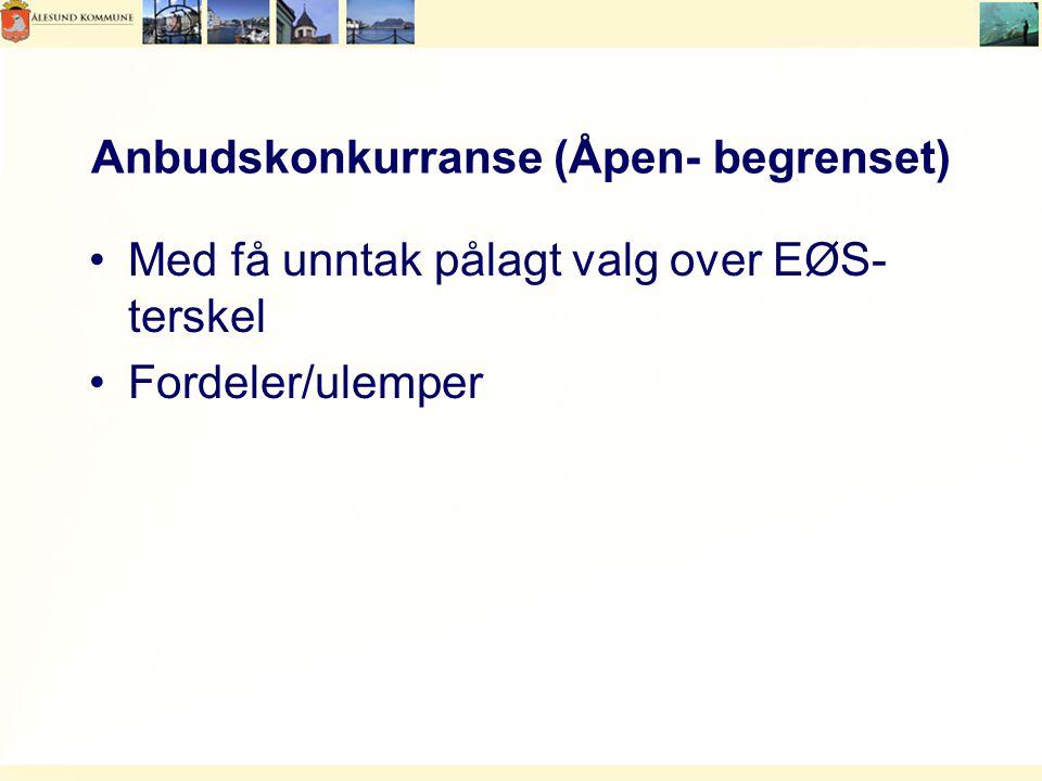 Anbudskonkurranse (Åpen- begrenset) Med få unntak pålagt valg over EØS- terskel Fordeler/ulemper