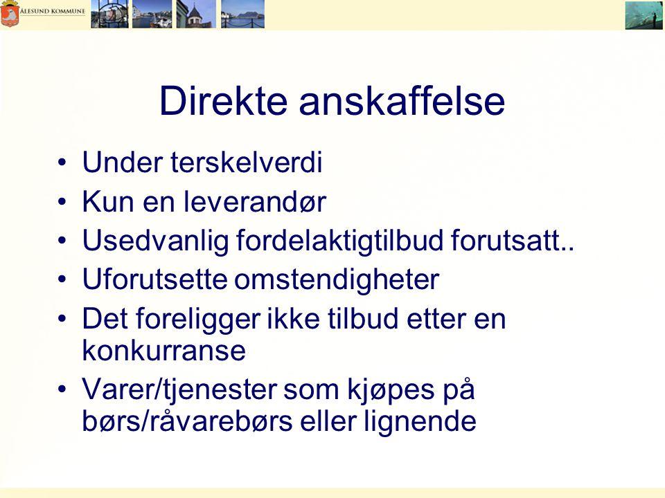 Direkte anskaffelse Under terskelverdi Kun en leverandør Usedvanlig fordelaktigtilbud forutsatt..