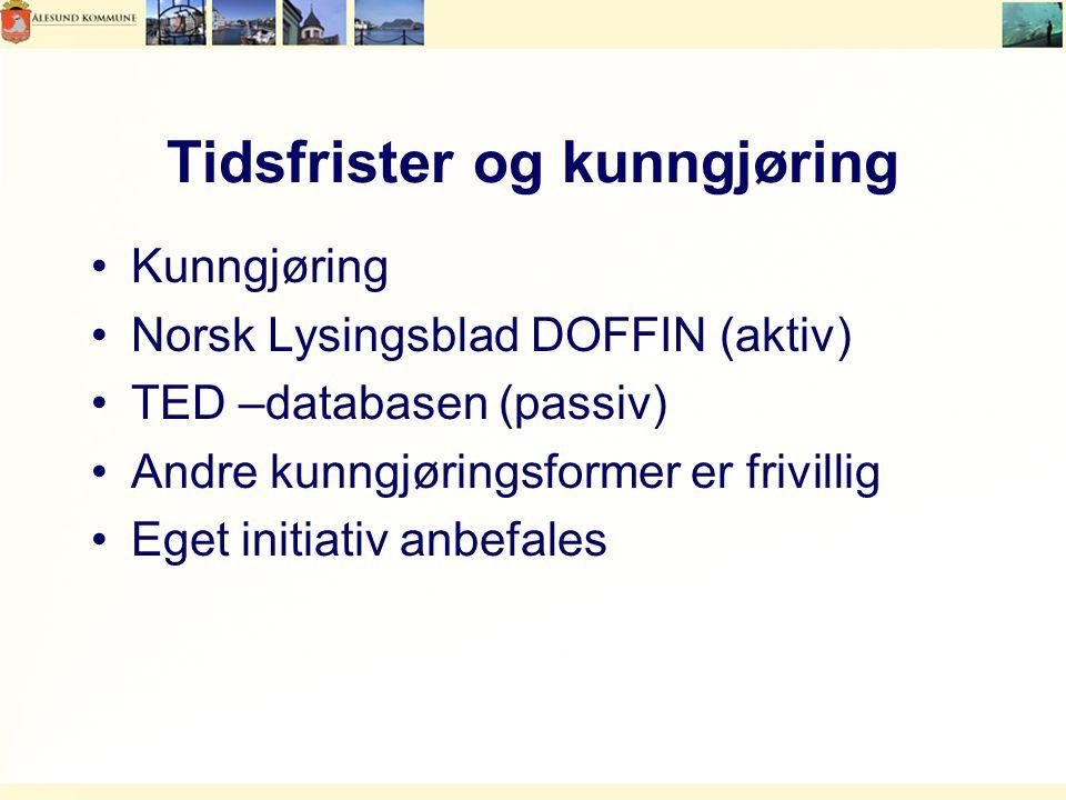 Tidsfrister og kunngjøring Kunngjøring Norsk Lysingsblad DOFFIN (aktiv) TED –databasen (passiv) Andre kunngjøringsformer er frivillig Eget initiativ anbefales