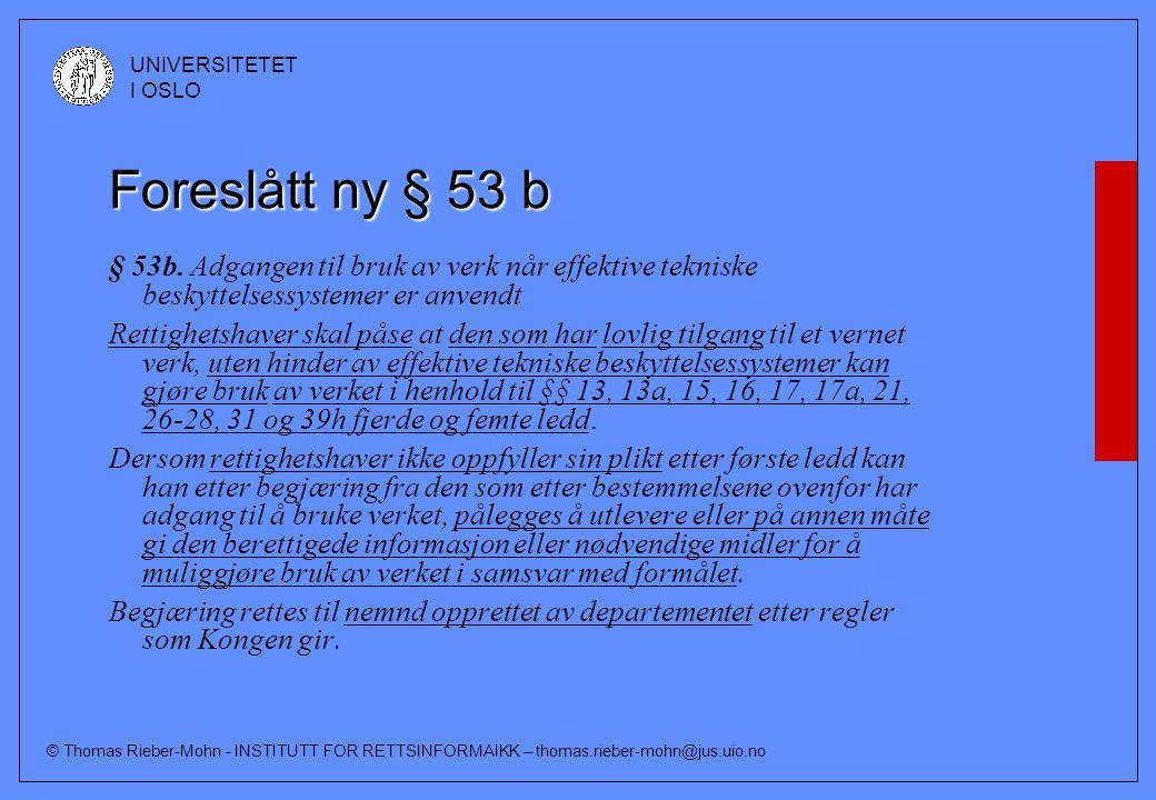 © Thomas Rieber-Mohn - INSTITUTT FOR RETTSINFORMAIKK – thomas.rieber-mohn@jus.uio.no UNIVERSITETET I OSLO Foreslått ny § 53 b § 53b.