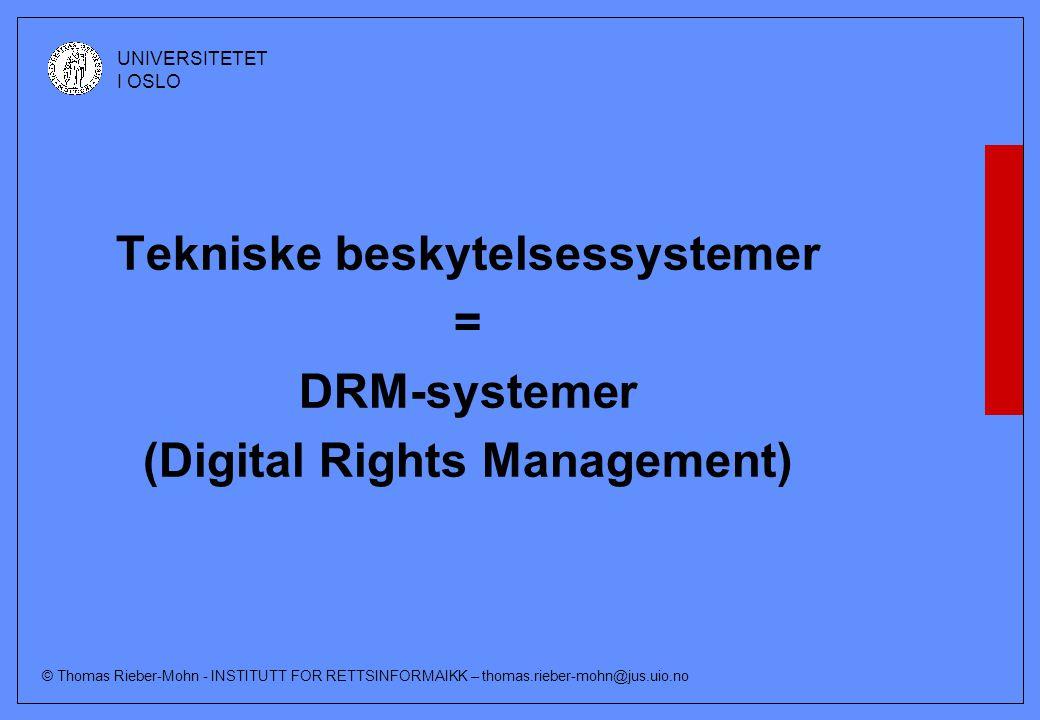 © Thomas Rieber-Mohn - INSTITUTT FOR RETTSINFORMAIKK – thomas.rieber-mohn@jus.uio.no UNIVERSITETET I OSLO Dagens tema: -Hva er DRM-systemer -Rettsregler som beskytter DRM-systemer (ulike regelsett) -Debatten om rettsbeskyttelse av DRM-systemene -Konsekvenser for opphavsretten?