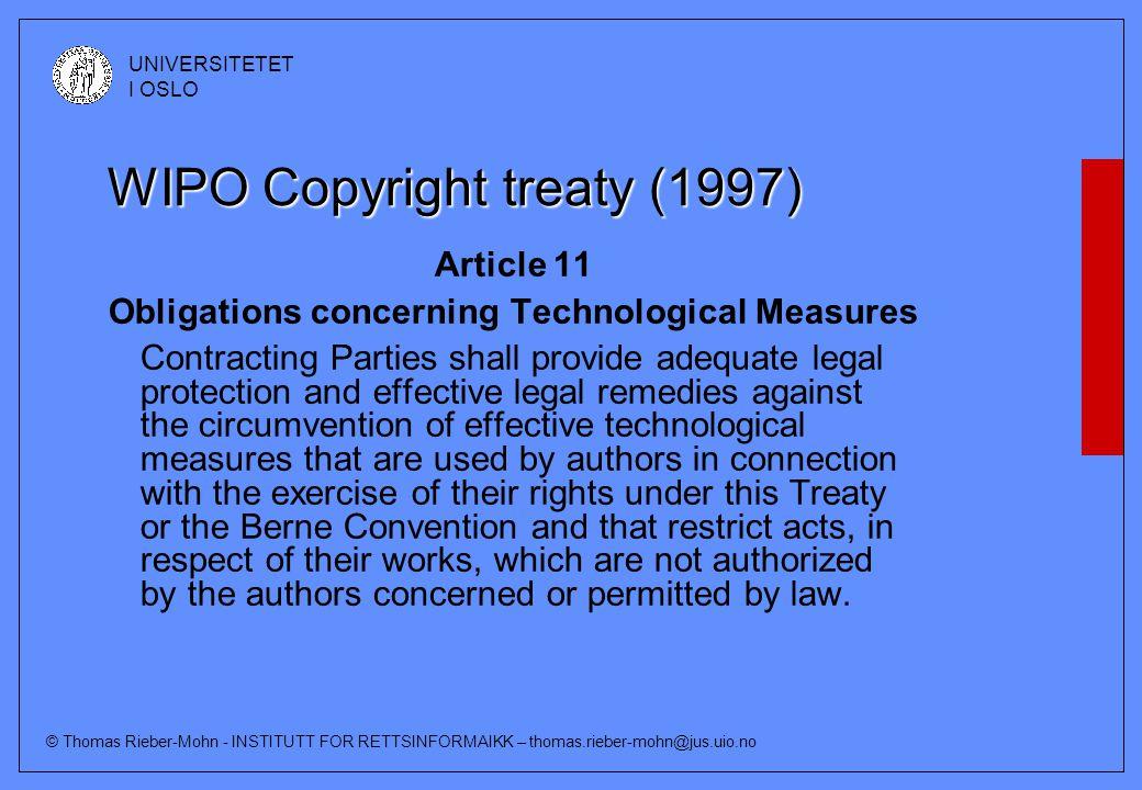 © Thomas Rieber-Mohn - INSTITUTT FOR RETTSINFORMAIKK – thomas.rieber-mohn@jus.uio.no UNIVERSITETET I OSLO US Digital Millennium Copyright Act (DMCA)(1998) Sec.