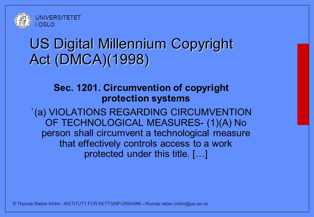 © Thomas Rieber-Mohn - INSTITUTT FOR RETTSINFORMAIKK – thomas.rieber-mohn@jus.uio.no UNIVERSITETET I OSLO US Digital Millennium Copyright Act (DMCA)(1
