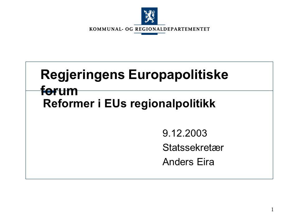 1 Regjeringens Europapolitiske forum Reformer i EUs regionalpolitikk 9.12.2003 Statssekretær Anders Eira