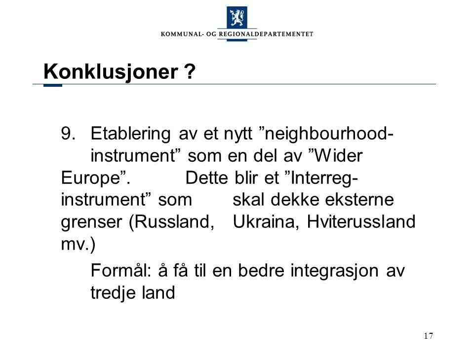 17 Konklusjoner . 9.Etablering av et nytt neighbourhood- instrument som en del av Wider Europe .