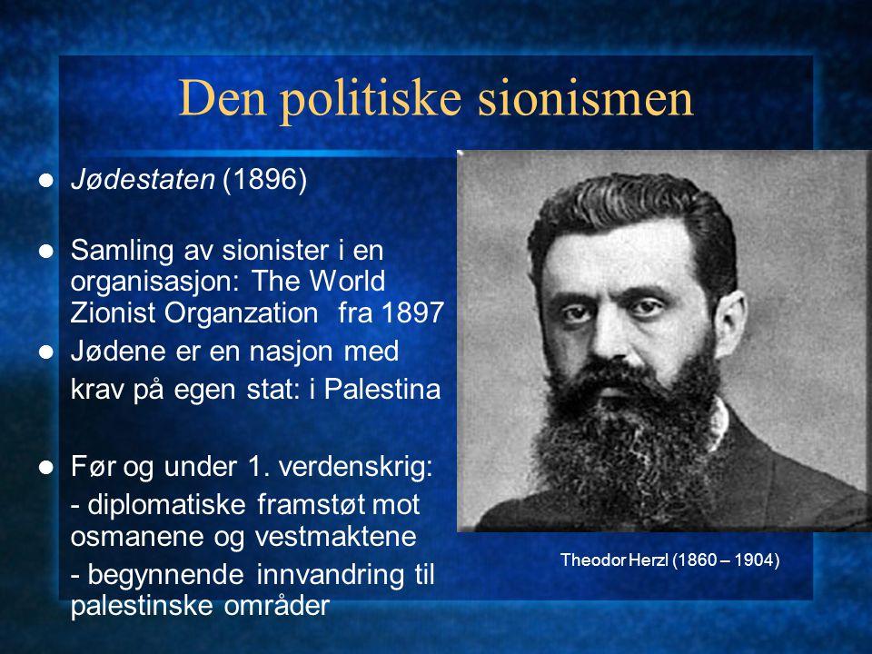 Den politiske sionismen Jødestaten (1896) Samling av sionister i en organisasjon: The World Zionist Organzation fra 1897 Jødene er en nasjon med krav på egen stat: i Palestina Før og under 1.