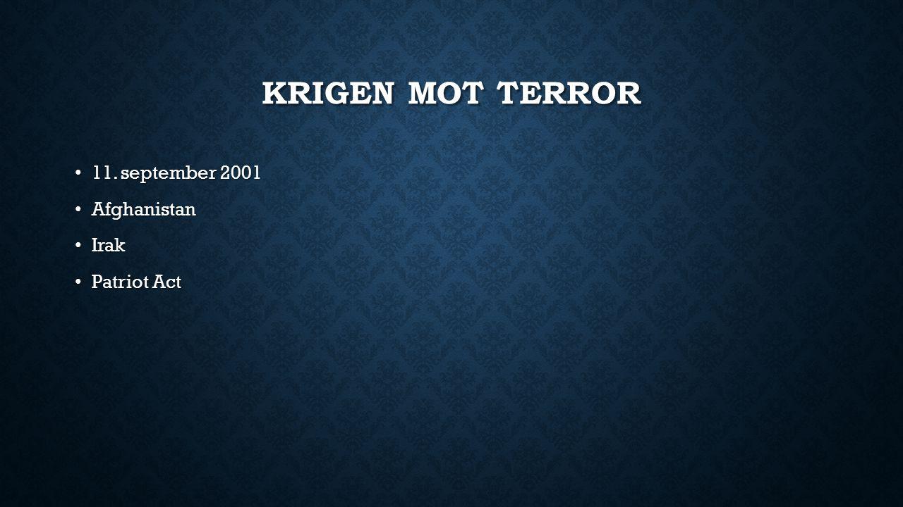 KRIGEN MOT TERROR 11. september 2001 11. september 2001 Afghanistan Afghanistan Irak Irak Patriot Act Patriot Act